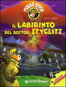 Foto Cover di Il labirinto del Dottor Styglitz. Mukka Emma. Con stickers, Libro di Peter Coolbak, edito da Giunti Junior