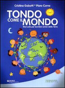 Foto Cover di Tondo come il mondo. Manuale per bambini amici della terra, Libro di Cristina Gabetti,Piero Corva, edito da Giunti Progetti Educativi