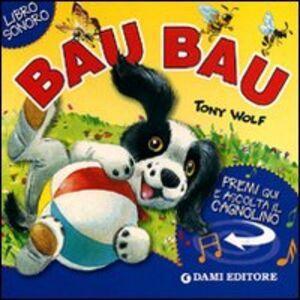 Libro Bau bau. Premi e ascolta Silvia D'Achille