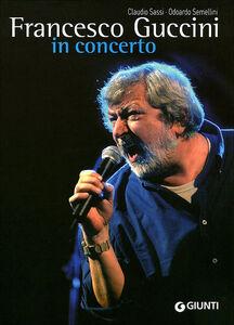 Libro Francesco Guccini in concerto Claudio Sassi , Odoardo Semellini