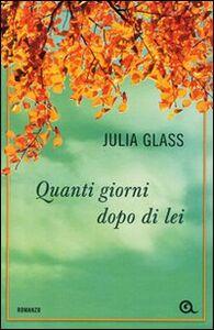 Libro Quanti giorni dopo di lei Julia Glass