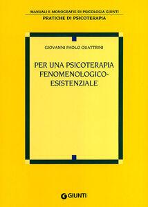 Foto Cover di Per una psicoterapia fenomenologico-esistenziale, Libro di Giovanni P. Quattrini, edito da Giunti Editore