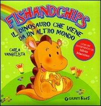 Fishandchips. Il dinosauro che viene da un altro mondo - Vangelista Carla - wuz.it