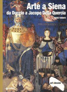 Libro Arte a Siena. Da Duccio a Jacopo della Quercia. Ediz. illustrata Piero Torriti