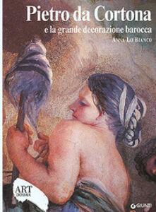 Libro Pietro da Cortona e la grande decorazione barocca. Ediz. illustrata Anna Lo Bianco