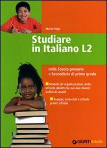 Studiare in Italiano L2. nella Scuola primaria e secondaria di primo grado