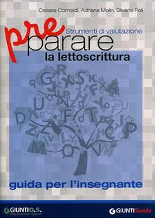 Preparare la lettoscrittura. Strumenti di valutazione. Guida per l'in segnante - Cesare Cornoldi,Adriana Molin,Silvana Poli - copertina