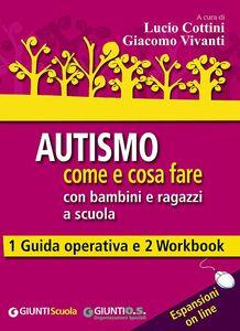 Foto Cover di Autismo come e cosa fare con bambini e ragazzi a scuola. 1 Guida operativa e 2 Workbook. Con aggiornamento online, Libro di  edito da Giunti Scuola