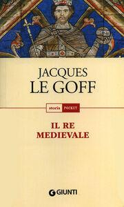 Libro Il re medievale Jacques Le Goff