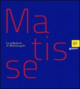 Matisse. La seduzione di Michelangelo. Ediz. illustrata