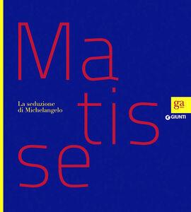Foto Cover di Matisse. La seduzione di Michelangelo, Libro di  edito da Giunti Editore