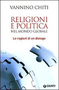 Foto Cover di Religioni e politica nel mondo globale. Le ragioni di un dialogo, Libro di Vannino Chiti, edito da Giunti Editore