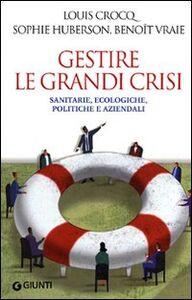 Foto Cover di Gestire le grandi crisi. Sanitarie, ecologiche, politiche e aziendali, Libro di AA.VV edito da Giunti Editore