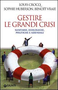 Gestire le grandi crisi. Sanitarie, ecologiche, politiche e aziendali