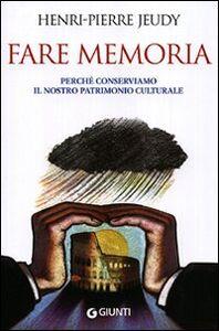 Libro Fare memoria. Perché conserviamo il nostro patrimonio culturale Henri-Pierre Jeudy