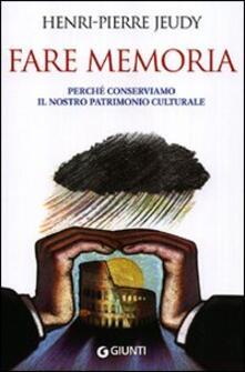 Fare memoria. Perché conserviamo il nostro patrimonio culturale.pdf