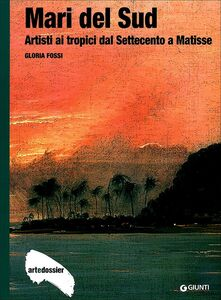 Foto Cover di Mari del Sud. Artisti ai tropici dal Settecento a Matisse, Libro di Gloria Fossi, edito da Giunti Editore