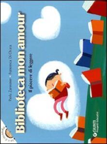 Biblioteca mon amour. Il piacere di leggere - Paola Zannoner,Francesca Di Chiara - copertina