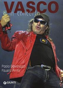 Foto Cover di Vasco in concerto, Libro di Paolo Giovanazzi,Fausto Pirito, edito da Giunti Editore
