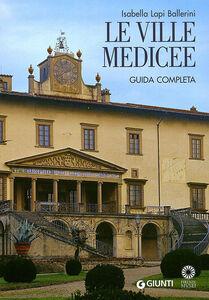 Foto Cover di Le Ville Medicee. Guida completa, Libro di Isabella Lapi Ballerini,Mario Scalini, edito da Giunti Editore