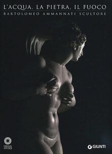 Mercatinidinataletorino.it L' acqua, la pietra, il fuoco. Bartolomeo Ammannati scultore. Ediz. illustrata Image
