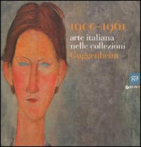 Libro 1900-1961. Arte italiana nelle collezioni Guggenheim