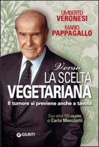 Foto Cover di Verso la scelta vegetariana. Il tumore si previene anche a tavola, Libro di Umberto Veronesi,Mario Pappagallo, edito da Giunti Editore 0