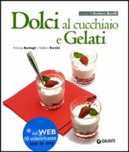 Libro Dolci al cucchiaio e gelati Annalisa Barbagli , Stefania A. Barzini