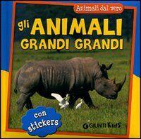 Gli animali grandi grandi. Con adesivi