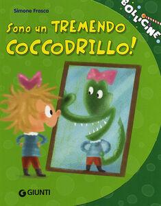 Foto Cover di Sono un tremendo coccodrillo!, Libro di Simone Frasca, edito da Giunti Kids 0