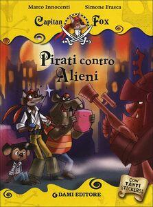 Libro Pirati contro alieni. Capitan Fox. Con adesivi Marco Innocenti , Simone Frasca 0