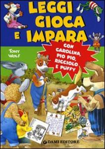 Libro Leggi, gioca e impara. Con Carolina, Pio Pio, Ricciolo e Puffy