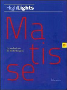 Matisse. La seduzione di Michelangelo. Ediz. illustrata - copertina