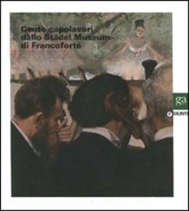 Libro Cento capolavori dallo Städel Museum di Francoforte