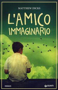 Foto Cover di L' amico immaginario, Libro di Matthew Dicks, edito da Giunti Editore