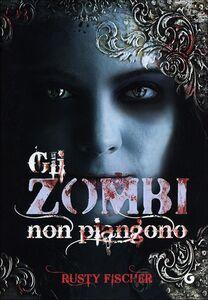 Foto Cover di Gli zombi non piangono, Libro di Rusty Fischer, edito da Giunti Editore