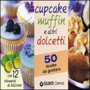 Libro Cupcake muffin e altri dolcetti. 50 ricette da gustare. Con gadget
