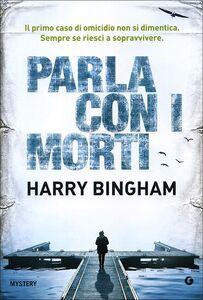 Foto Cover di Parla con i morti, Libro di Harry Bingham, edito da Giunti Editore