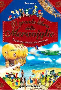 Foto Cover di Il grande libro delle meraviglie. Libro pop-up, Libro di Tony Wolf,Peter Holeinone, edito da Dami Editore