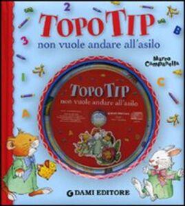 Foto Cover di Topo Tip non vuole andare all'asilo. Con CD Audio, Libro di Anna Casalis,Marco Campanella, edito da Dami Editore