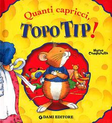 Listadelpopolo.it Quanti capricci, Topo Tip! Ediz. illustrata Image