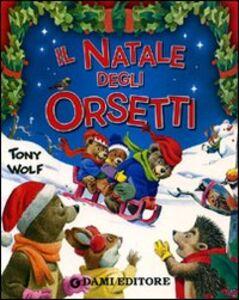 Libro Il Natale degli orsetti Silvia D'Achille , Tony Wolf 0