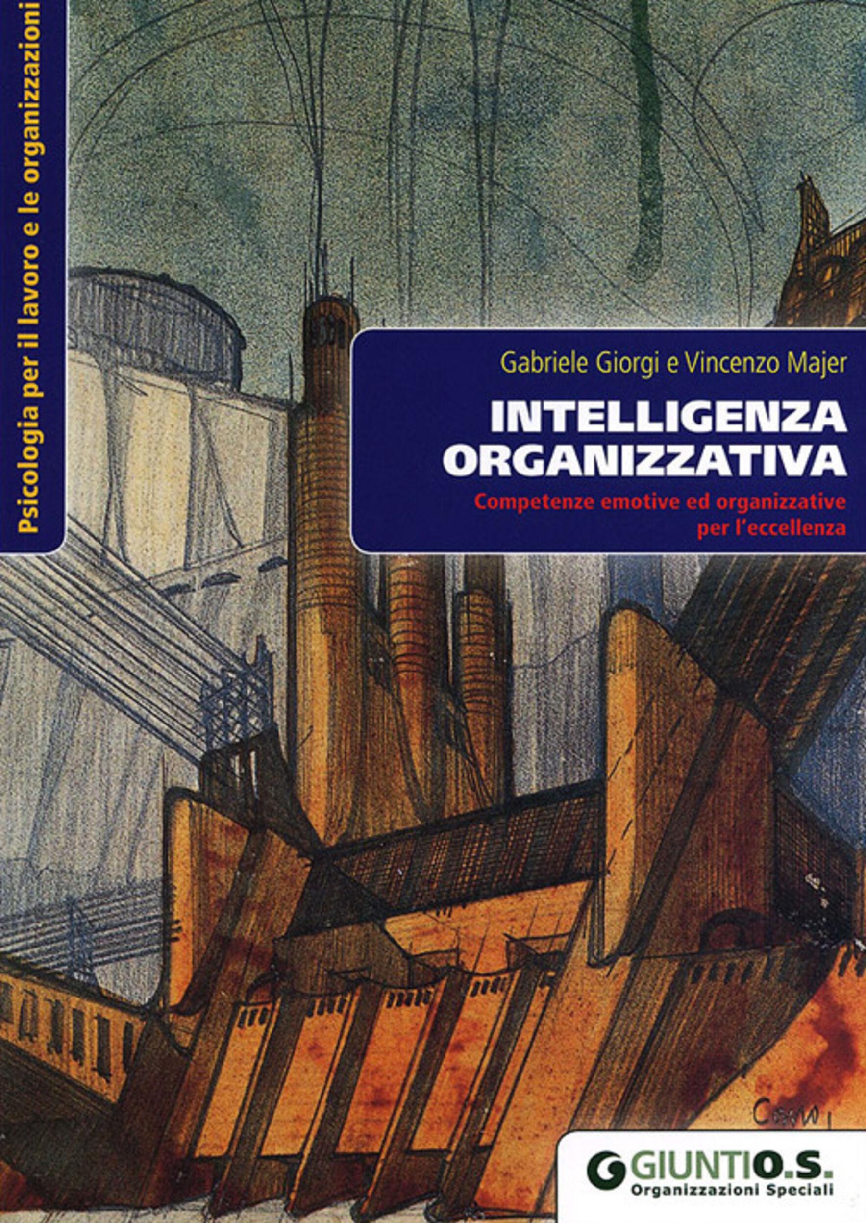 Intelligenza organizzativa. Competenze emotive ed organizzative per l'eccellenza
