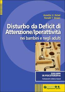 Foto Cover di Il disturbo da deficit di attenzione-iperattività nei bambini e negli adulti, Libro di Annette U. Rickel,Ronald T. Brown, edito da Giunti Organizzazioni Speciali