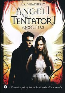 Libro Angeli tentatori. Angel fire L. A. Weatherly