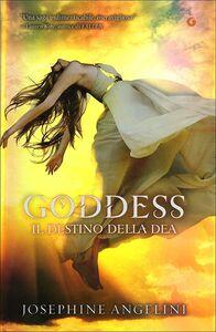 Libro Goddess. Il destino della dea Josephine Angelini