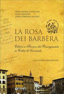 Libro La rosa dei Barbèra. Editori a Firenze dal Risorgimento ai codici di Leonardo Milva M. Cappellini , Aldo Cecconi , Paolo F. Iacuzzi 0