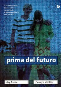 Foto Cover di Prima del futuro, Libro di Jay Asher,Carolyn Mackler, edito da Giunti Editore