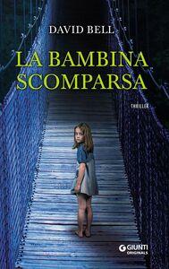 Libro La bambina scomparsa David Bell