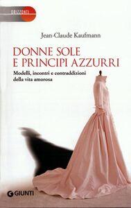 Libro Donne sole e principi azzurri. Modelli, incontri e contraddizioni della vita amorosa Jean-Claude Kaufmann